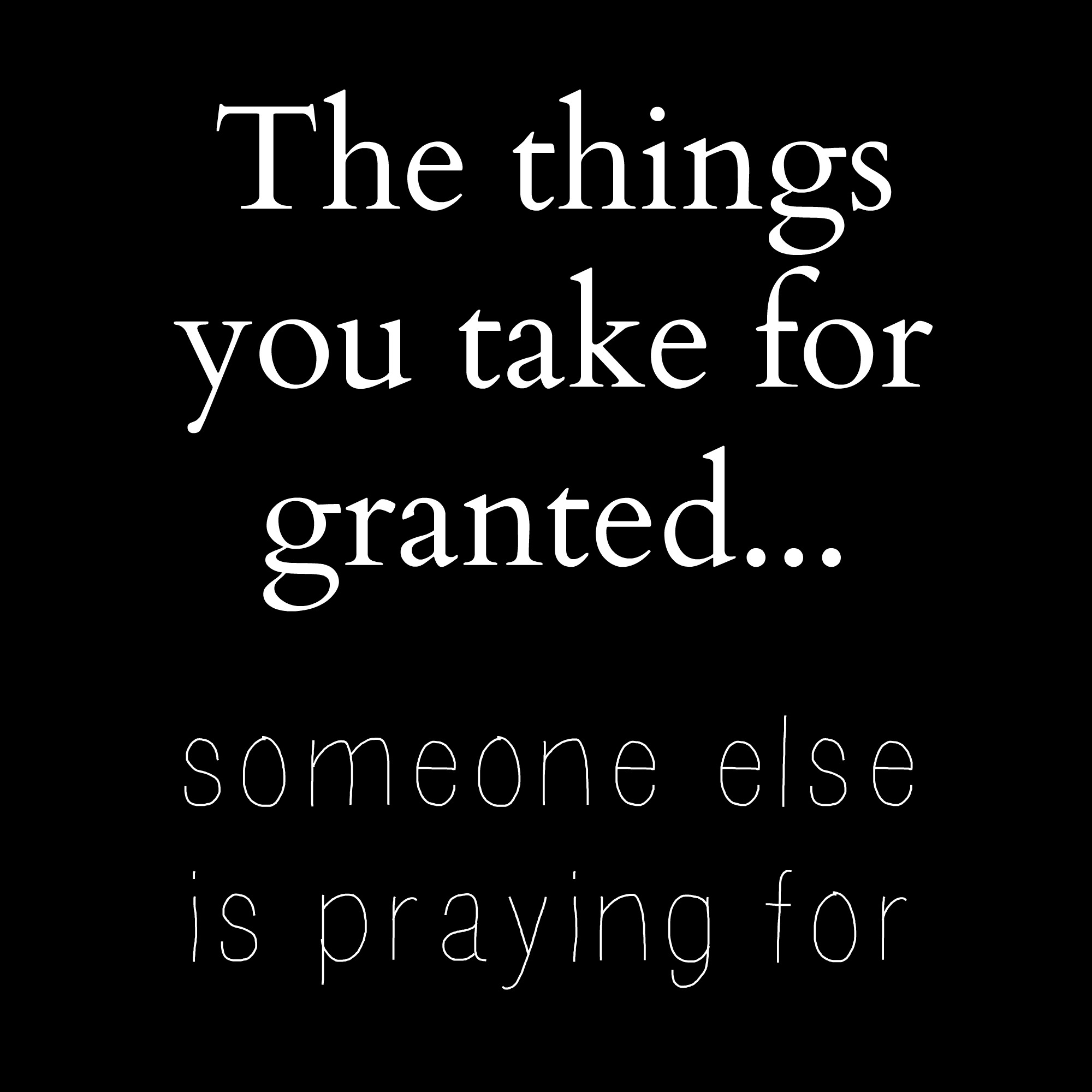 Quotes On Friends Taking You For Granted : Dont take things for granted quotes quotesgram