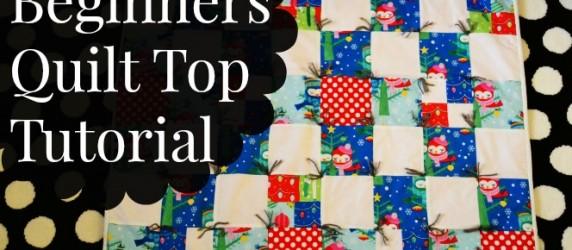 Easy Beginners Quilt Top Tutorial
