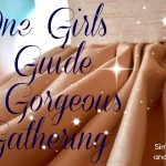 One Girls Guide to Gorgeous Gathering (How to Gather)