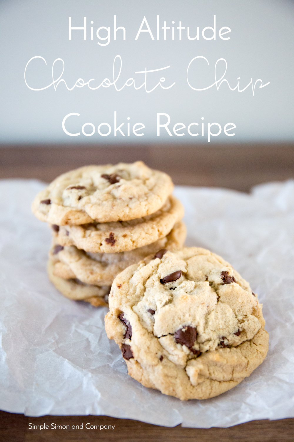 High Altitude Chocolate Chip Cookie Recipe - Simple Simon and Company