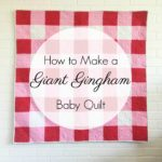 How to Make a Gingham Baby Quilt