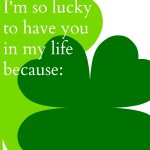I'm so lucky to have you in my life because…(Printable)