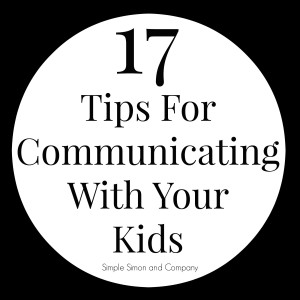 17 Tips for Communicating With Your Kids