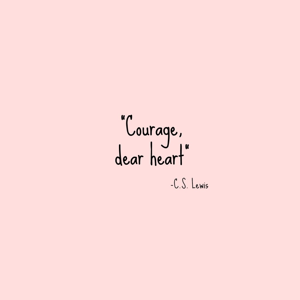 Heart Quotes: Courage Dear Heart
